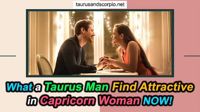 What a Taurus Man find Attractive in Capricorn Woman NOW!