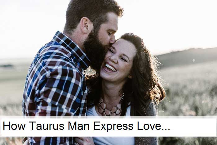 How Taurus Man Express Love – Read to Understand NOW - 2019!