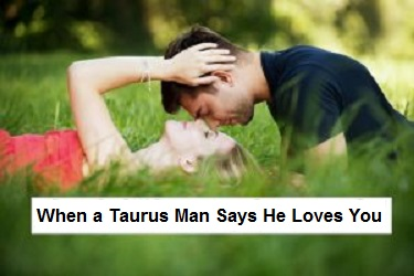 When a Taurus Man Says he Loves You – What He Really Means!